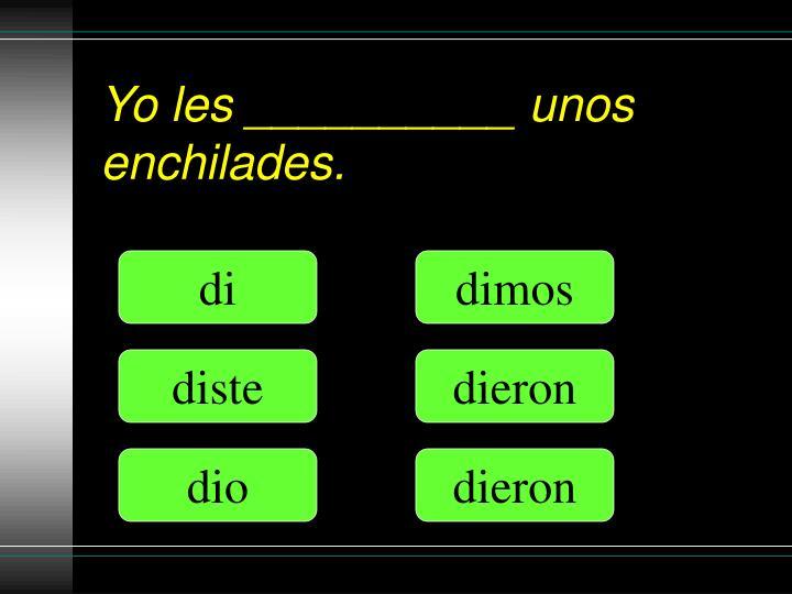 Yo les __________ unos enchilades.