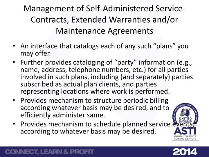 Management of Self-Administered Service-Contracts, Extended Warranties and/or Maintenance Agreements