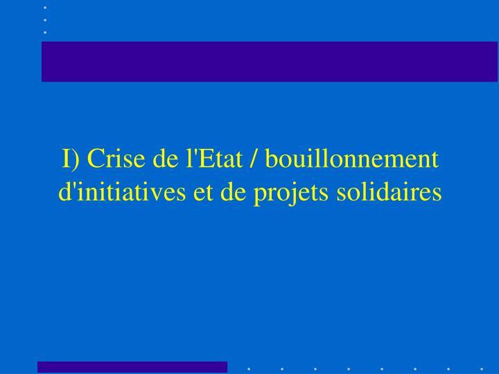 I) Crise de l'Etat / bouillonnement d'initiatives et de projets solidaires