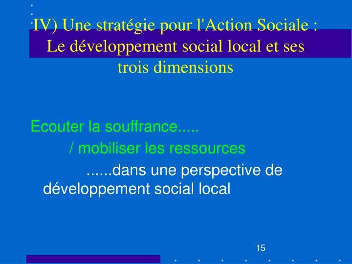 IV) Une stratégie pour l'Action Sociale : Le développement social local et ses trois dimensions