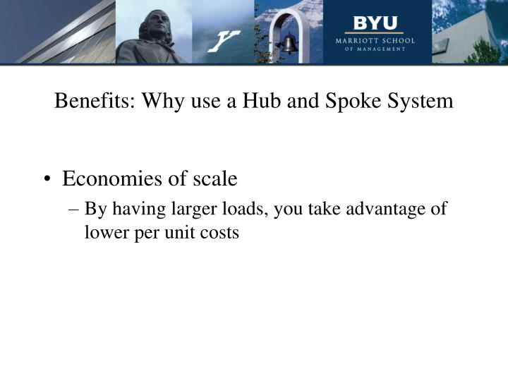 Benefits: Why use a Hub and Spoke System