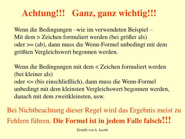 Achtung!!!   Ganz, ganz wichtig!!!