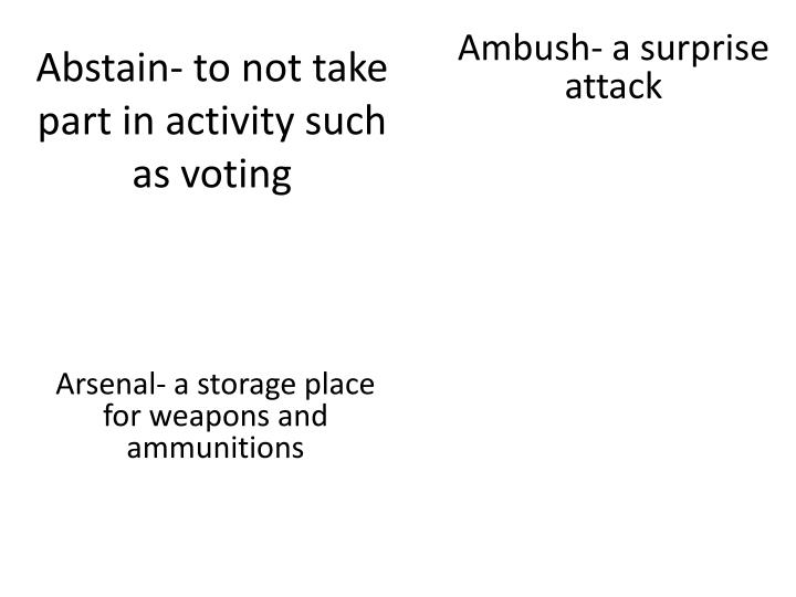 abstain to not take part in activity such as voting