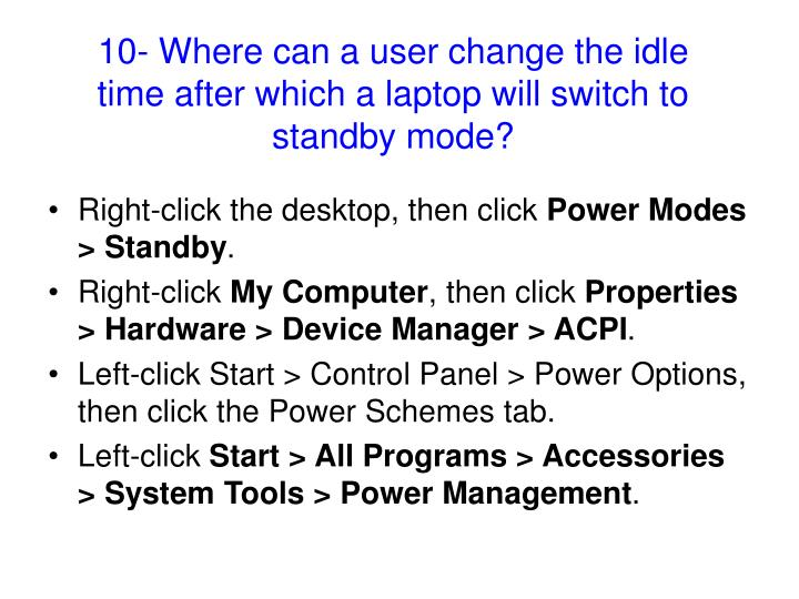 10- Where can a user change the idle time after which a laptop will switch to standby mode?