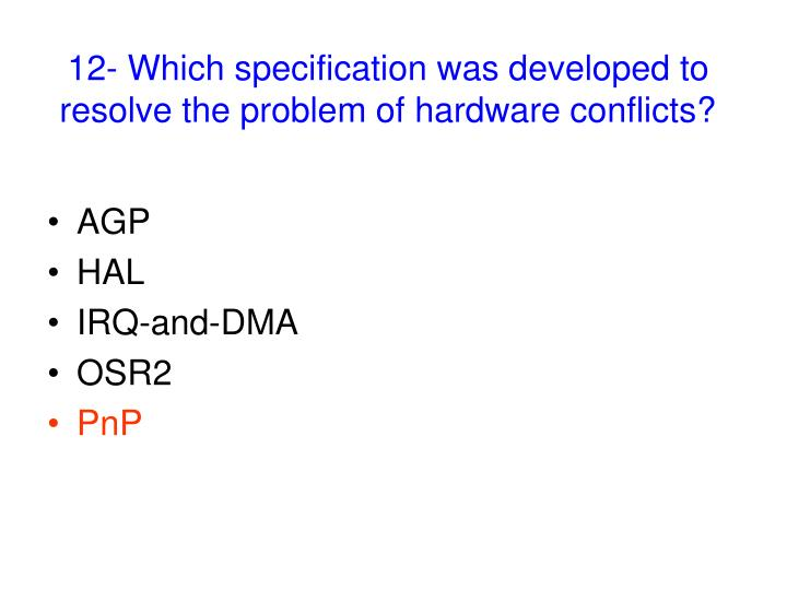 12- Which specification was developed to resolve the problem of hardware conflicts?