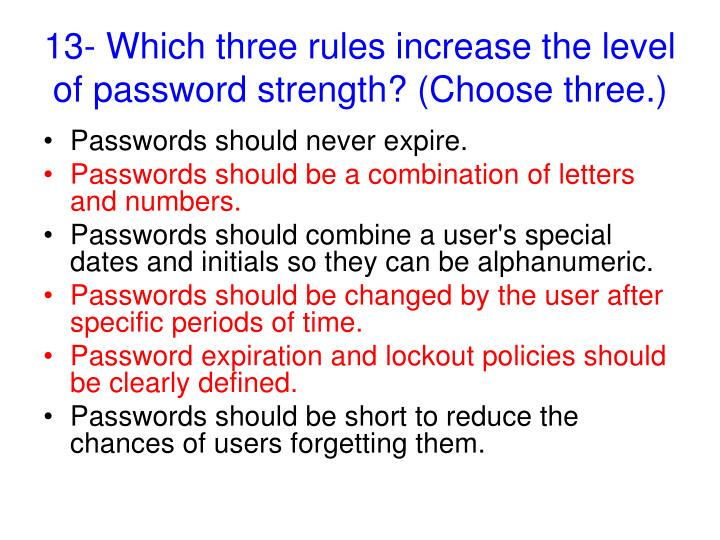 13- Which three rules increase the level of password strength? (Choose three.)