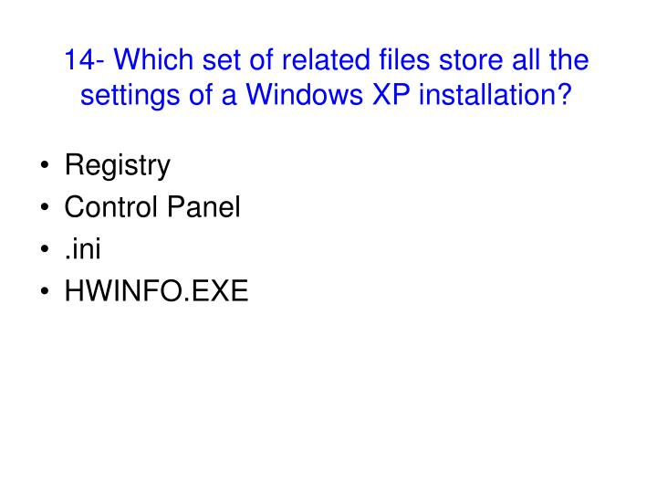 14- Which set of related files store all the settings of a Windows XP installation?