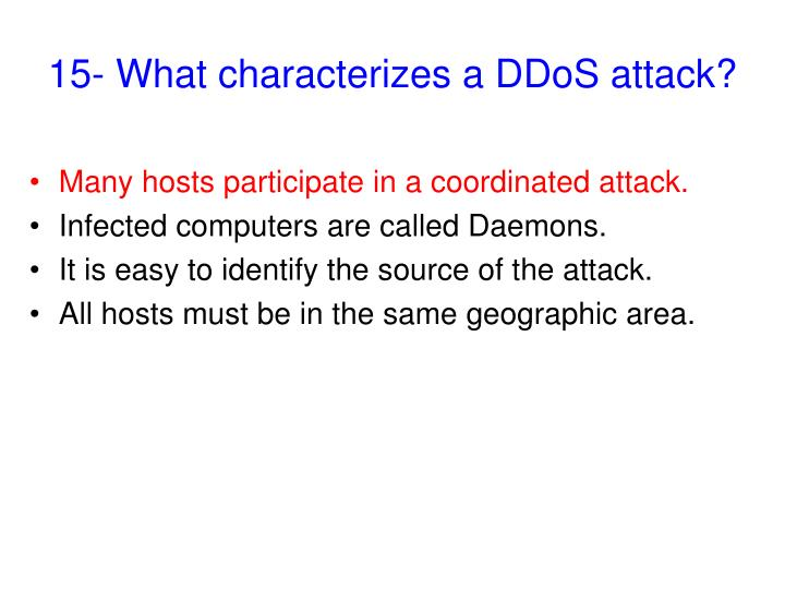 15- What characterizes a DDoS attack?