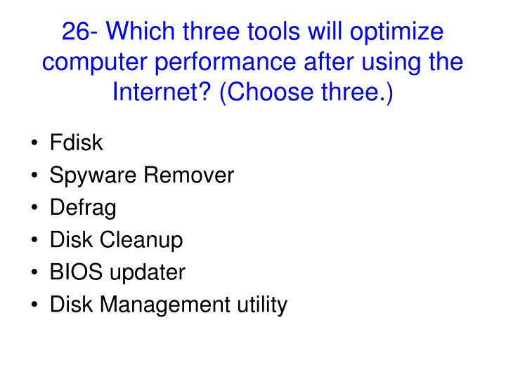 26- Which three tools will optimize computer performance after using the Internet? (Choose three.)
