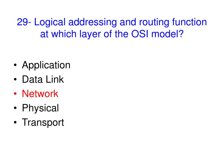 29- Logical addressing and routing function at which layer of the OSI model?