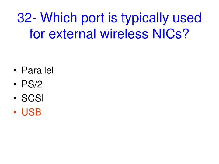 32- Which port is typically used for external wireless NICs?