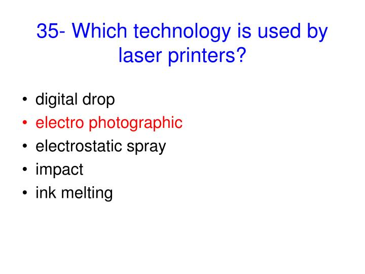 35- Which technology is used by laser printers?