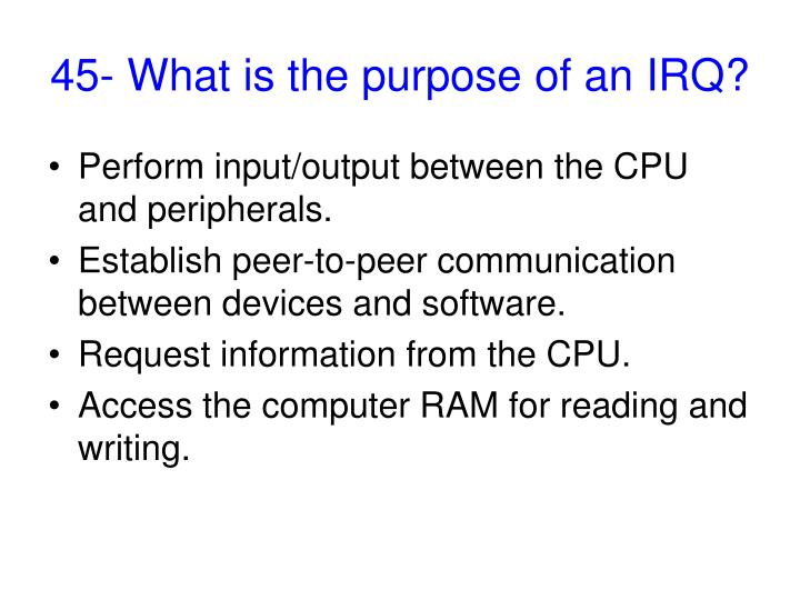 45- What is the purpose of an IRQ?