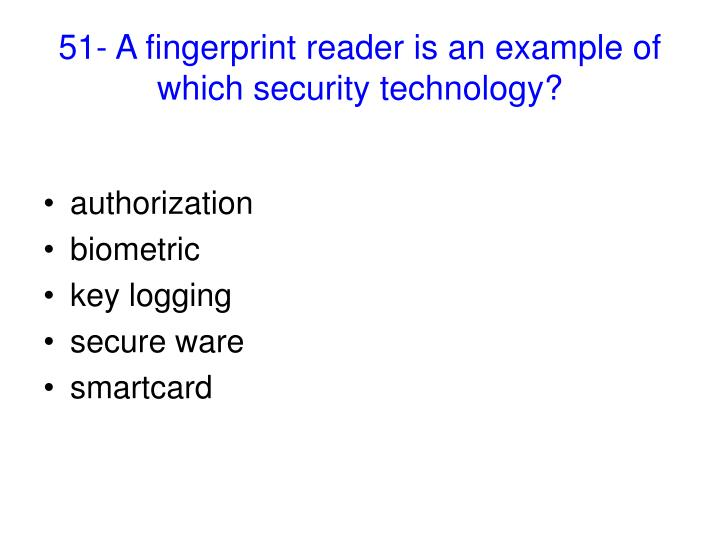 51- A fingerprint reader is an example of which security technology?