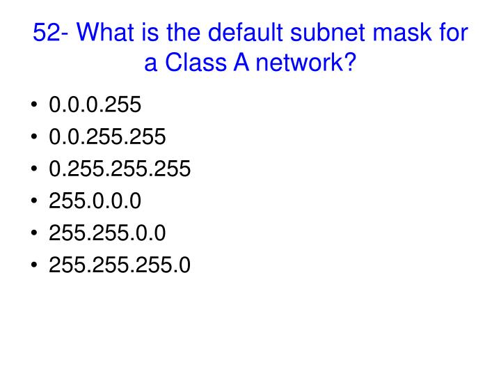 52- What is the default subnet mask for a Class A network?
