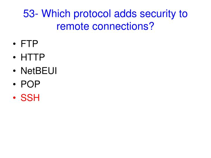 53- Which protocol adds security to remote connections?