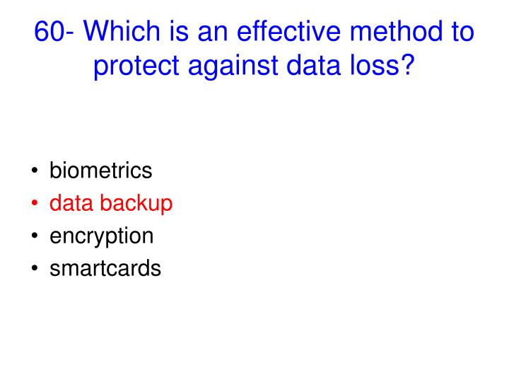 60- Which is an effective method to protect against data loss?
