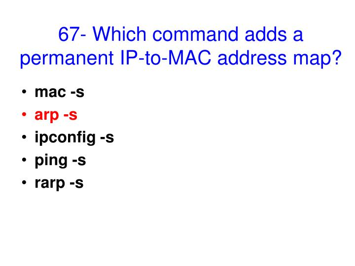 67- Which command adds a permanent IP-to-MAC address map?