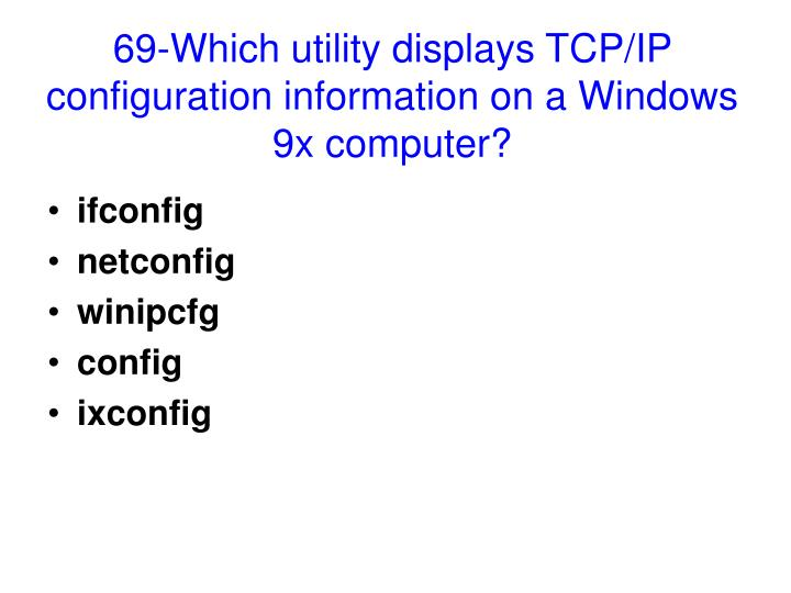 69-Which utility displays TCP/IP configuration information on a Windows 9x computer?