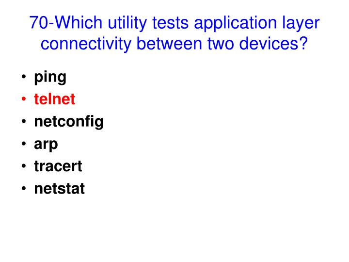 70-Which utility tests application layer connectivity between two devices?