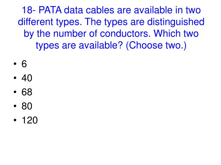 18- PATA data cables are available in two different types. The types are distinguished by the number of conductors. Which two types are available? (Choose two.)