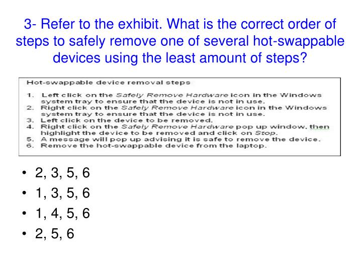 3- Refer to the exhibit. What is the correct order of steps to safely remove one of several hot-swappable devices using the least amount of steps?