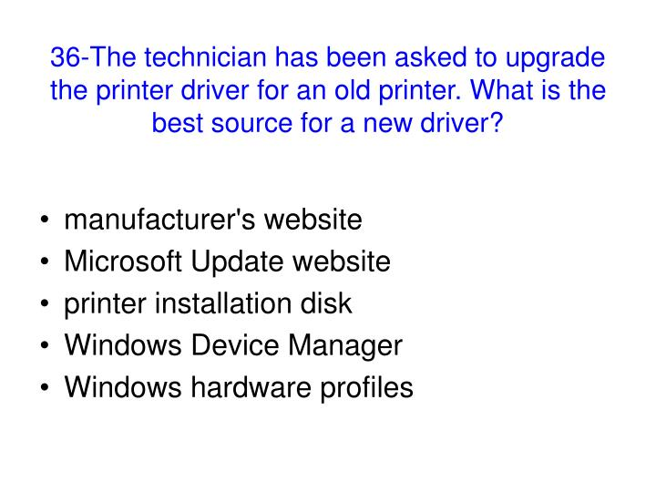 36-The technician has been asked to upgrade the printer driver for an old printer. What is the best source for a new driver?