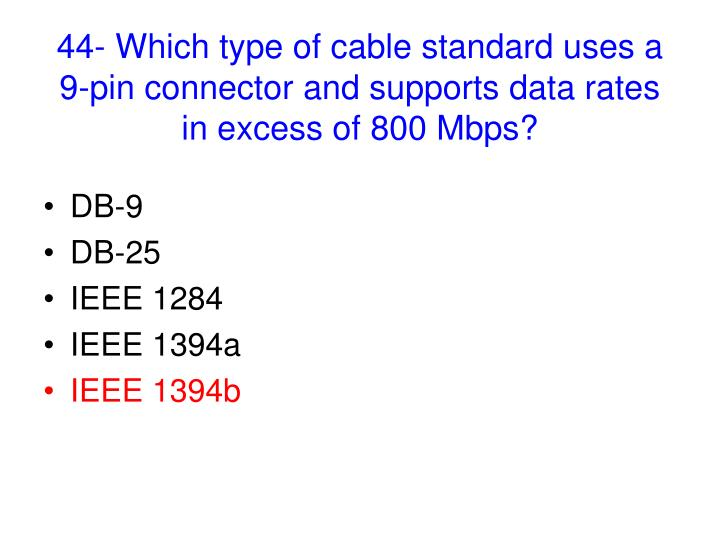 44- Which type of cable standard uses a 9-pin connector and supports data rates in excess of 800 Mbps?