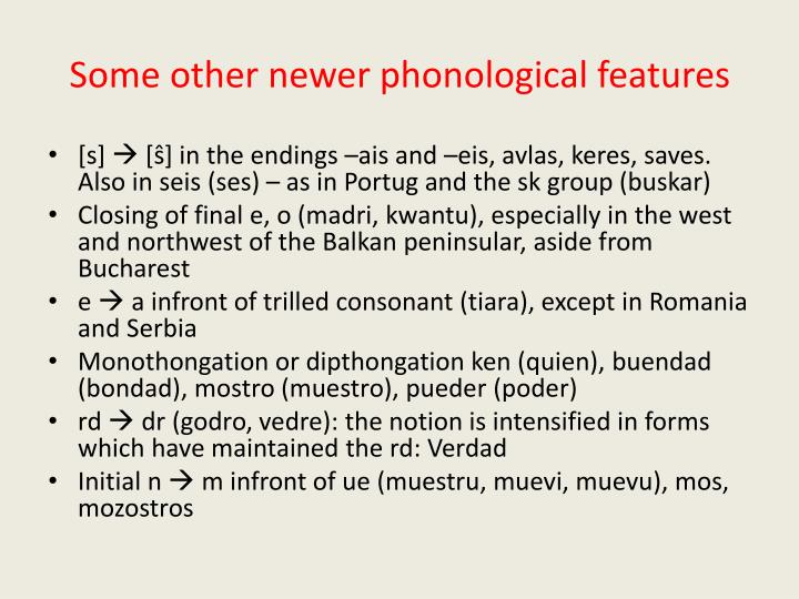 Some other newer phonological features