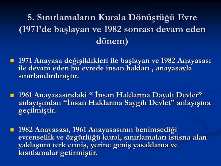 5. Sınırlamaların Kurala Dönüştüğü Evre (1971'de başlayan ve 1982 sonrası devam eden dönem)