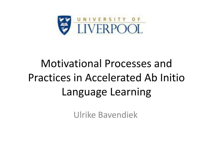 motivational processes and practices in accelerated ab initio language learning n.