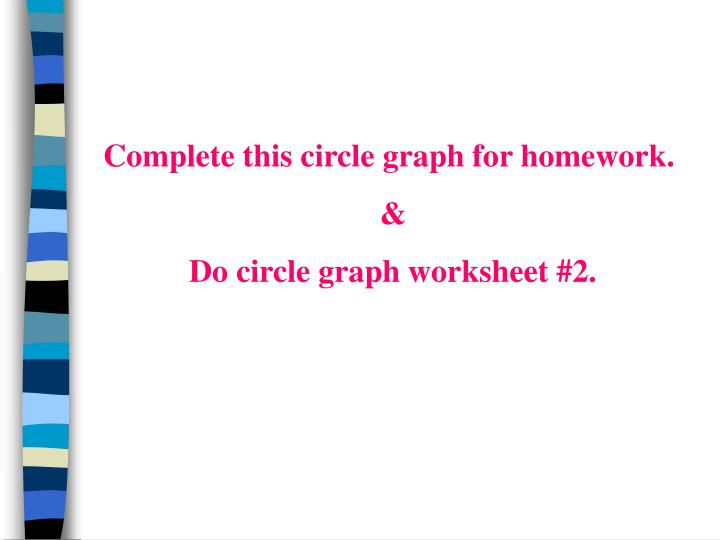 Complete this circle graph for homework.