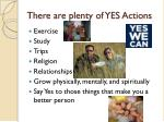 there are plenty of yes actions