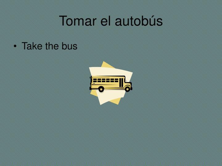 Tomar el autob