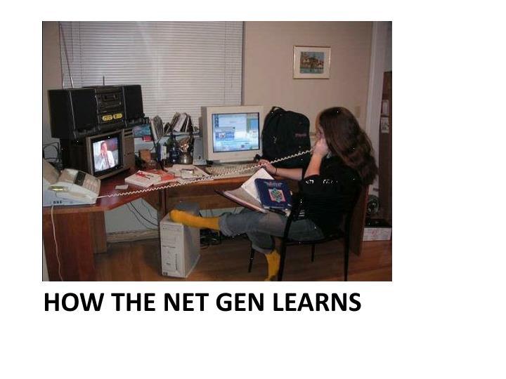 How the Net Gen Learns