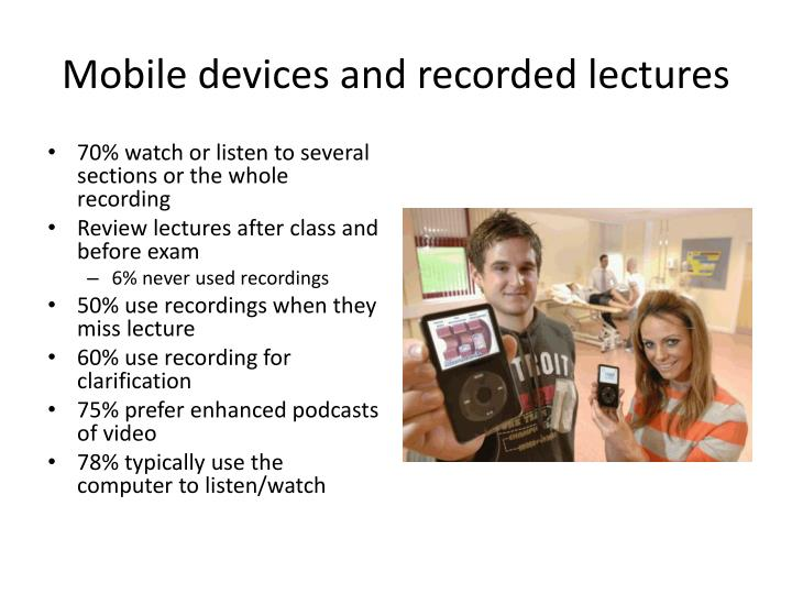 Mobile devices and recorded lectures