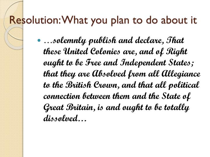 Resolution: What you plan to do about it
