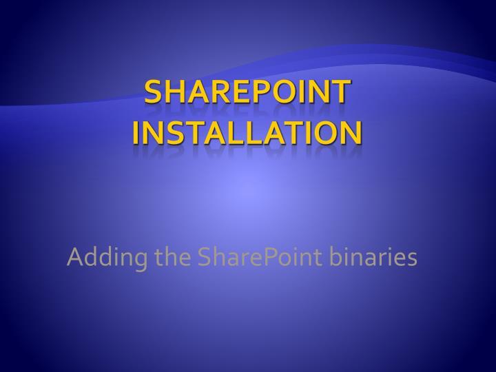 Adding the SharePoint binaries