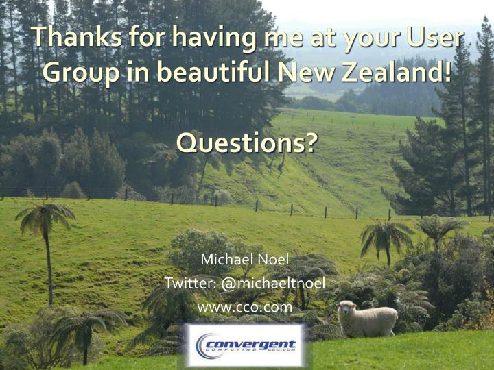 Thanks for having me at your User Group in beautiful New Zealand!