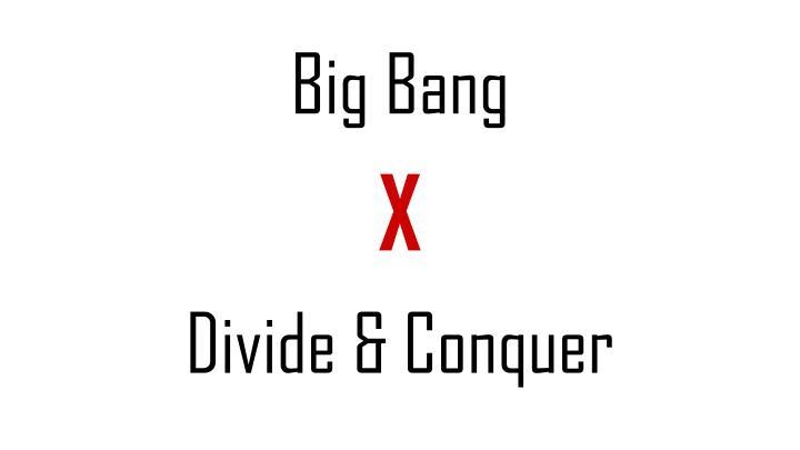 Big bang x divide conquer
