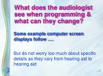what does the audiologist see when programming what can they change