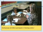 small groups of children participate in listening centers