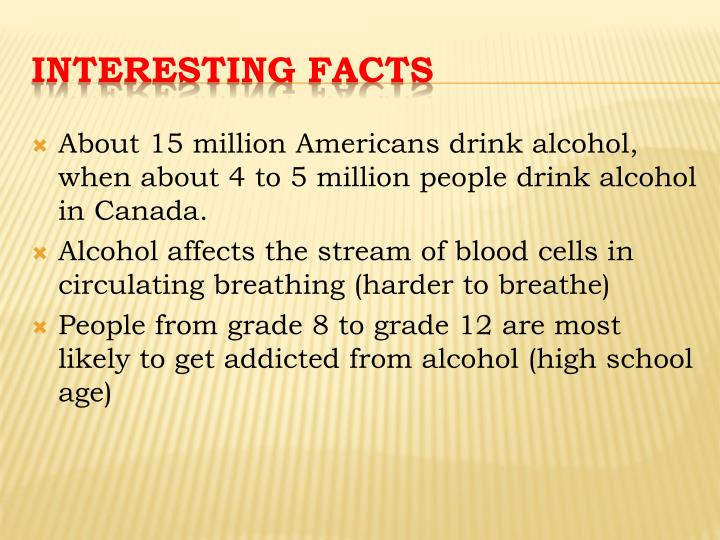 About 15 million Americans drink alcohol, when about 4 to 5 million people drink alcohol in Canada.
