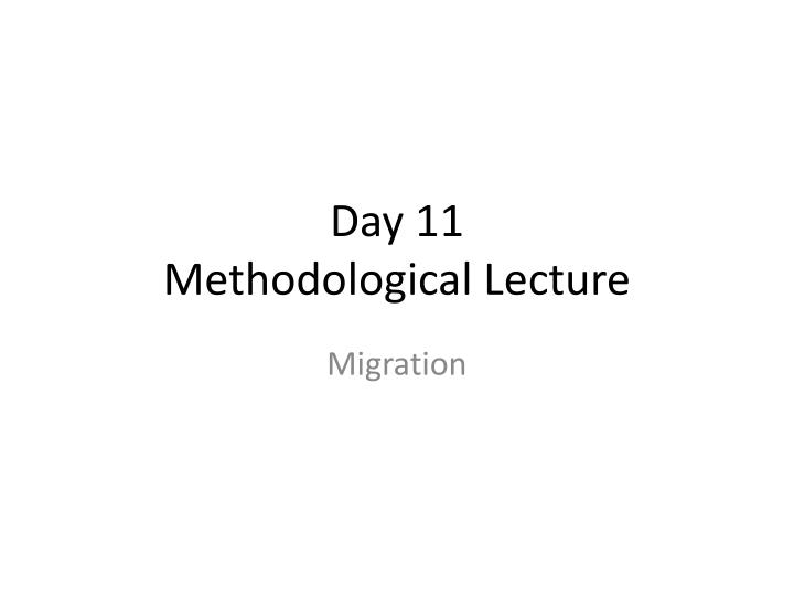 Day 11 methodological lecture