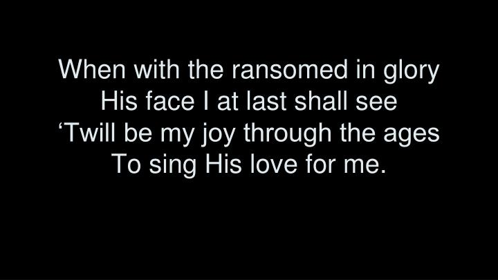 When with the ransomed in glory