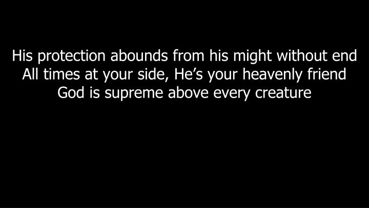 His protection abounds from his might without end