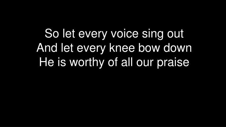 So let every voice sing out