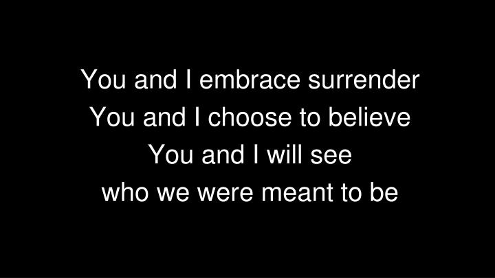 You and I embrace surrender