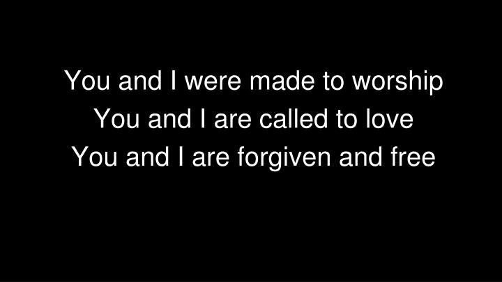 You and I were made to worship