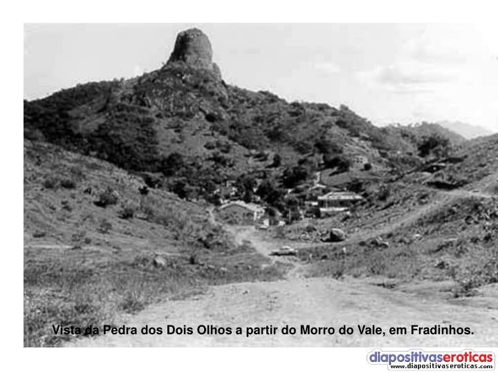 Vista da Pedra dos Dois Olhos a partir do Morro do Vale, em Fradinhos.